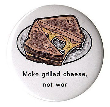 Make grilled cheese, not war.